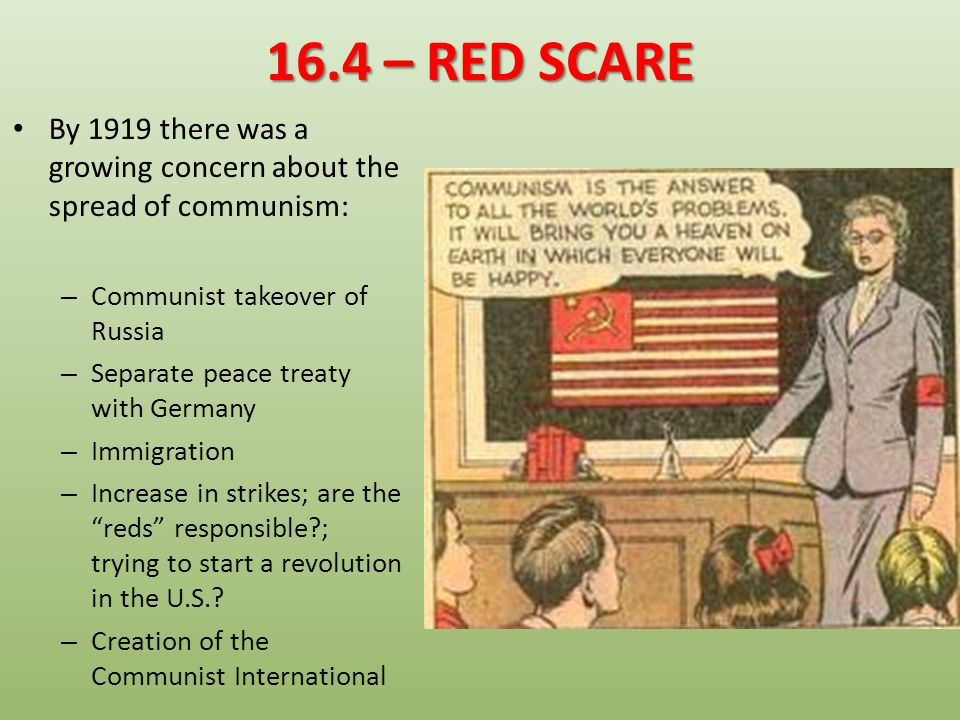 16.4 – RED SCARE By 1919 there was a growing concern about the spread of communism: Communist takeover of Russia.