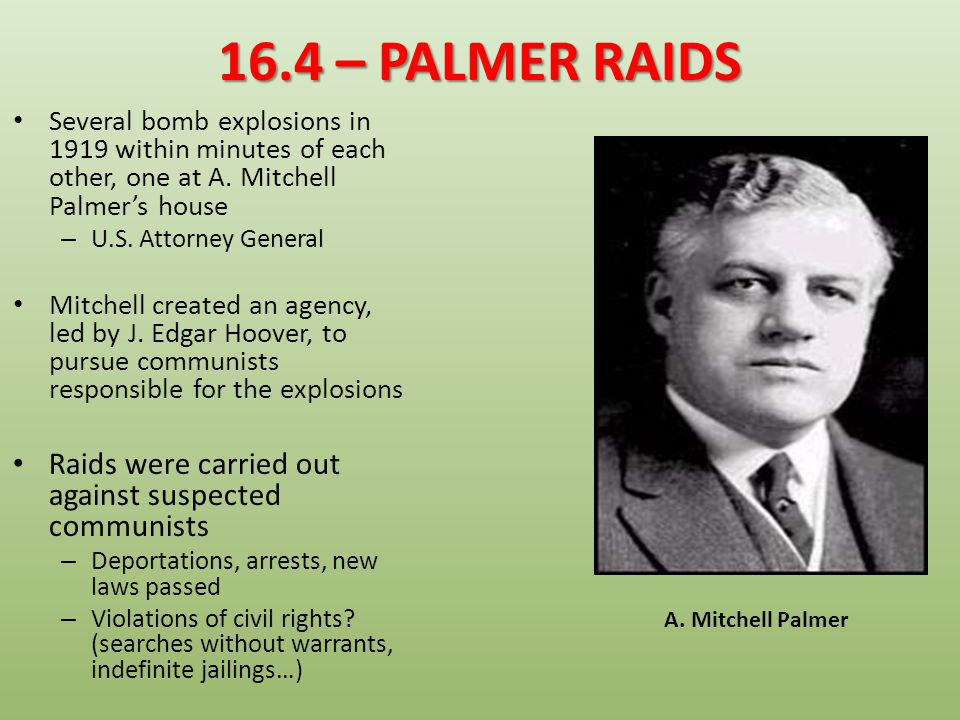 16.4 – PALMER RAIDS Several bomb explosions in 1919 within minutes of each other, one at A. Mitchell Palmer's house.
