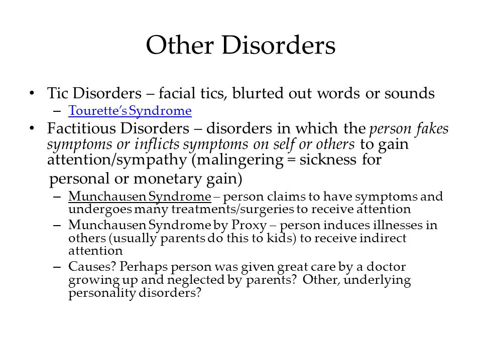 Other Disorders Tic Disorders – facial tics, blurted out words or sounds. Tourette's Syndrome.