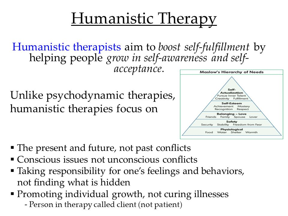 Humanistic Therapy Humanistic therapists aim to boost self-fulfillment by helping people grow in self-awareness and self-acceptance.
