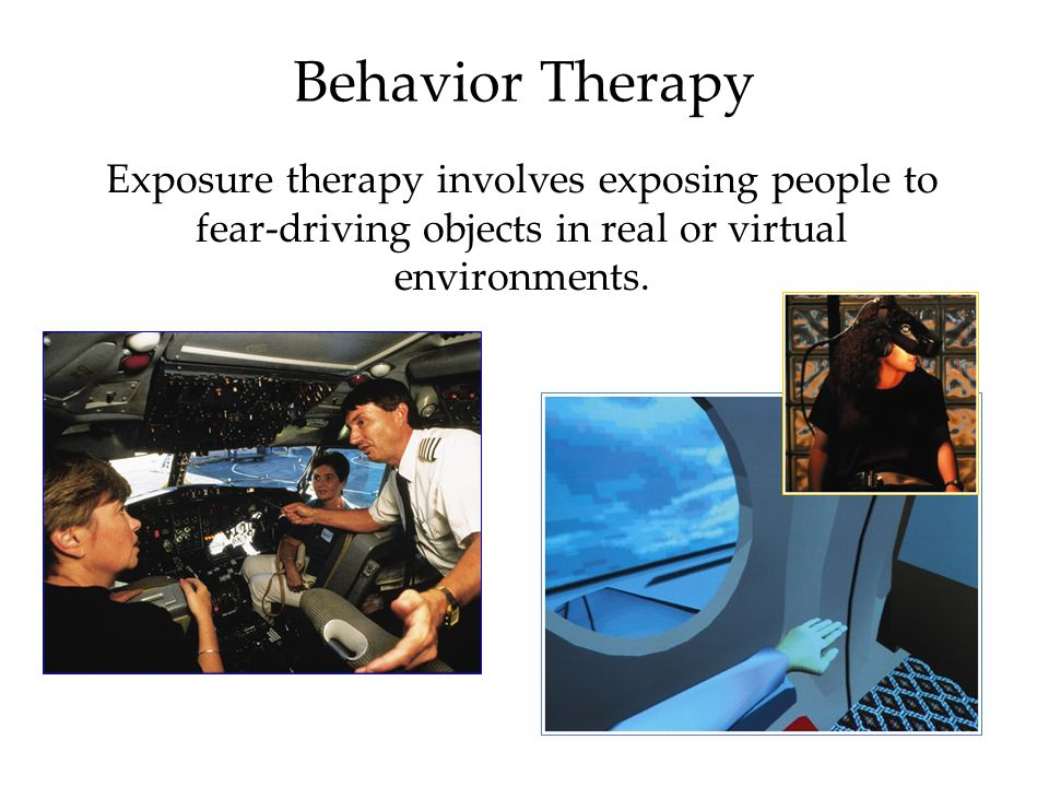 Behavior Therapy Exposure therapy involves exposing people to fear-driving objects in real or virtual environments.