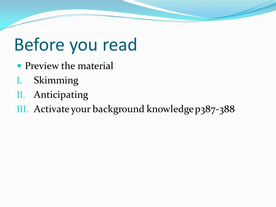 Before you read Preview the material Skimming Anticipating