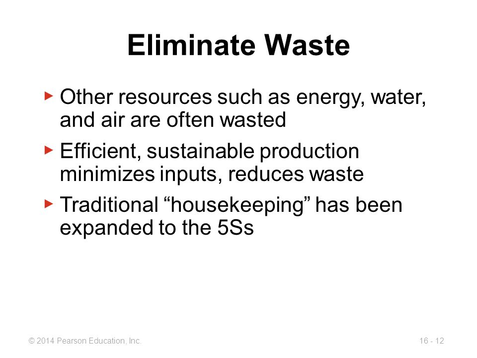 Eliminate Waste Other resources such as energy, water, and air are often wasted. Efficient, sustainable production minimizes inputs, reduces waste.