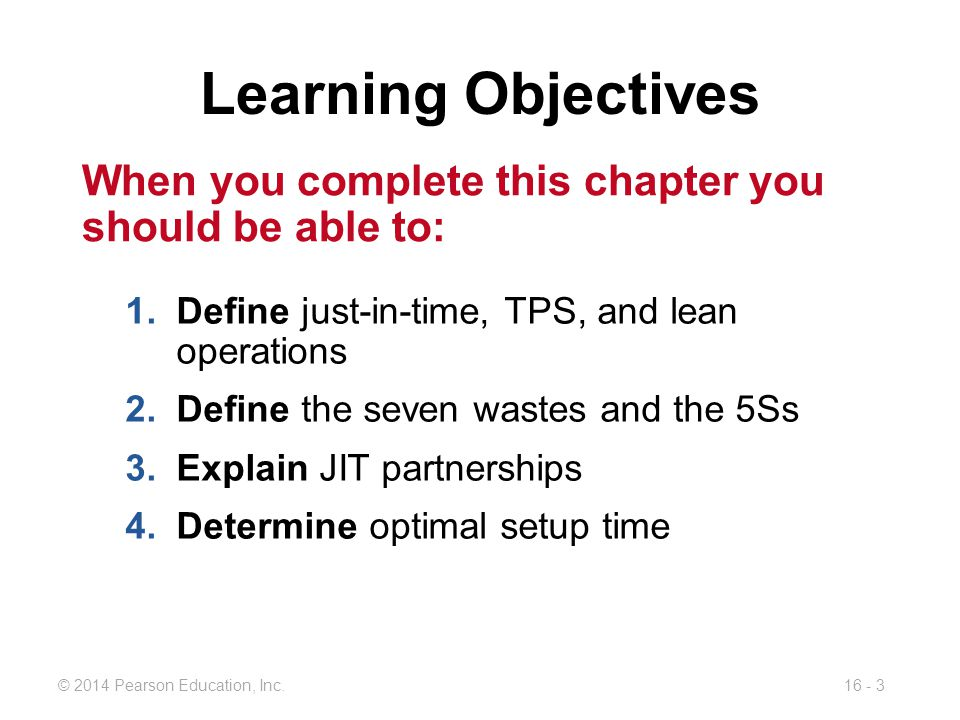 Learning Objectives When you complete this chapter you should be able to: Define just-in-time, TPS, and lean operations.