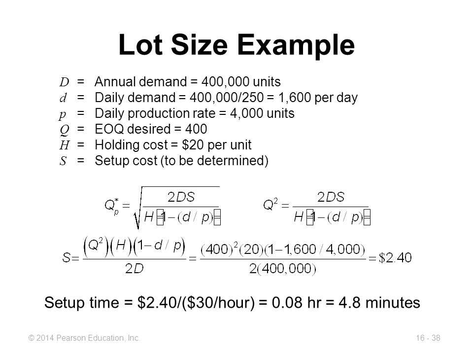 Lot Size Example Setup time = $2.40/($30/hour) = 0.08 hr = 4.8 minutes