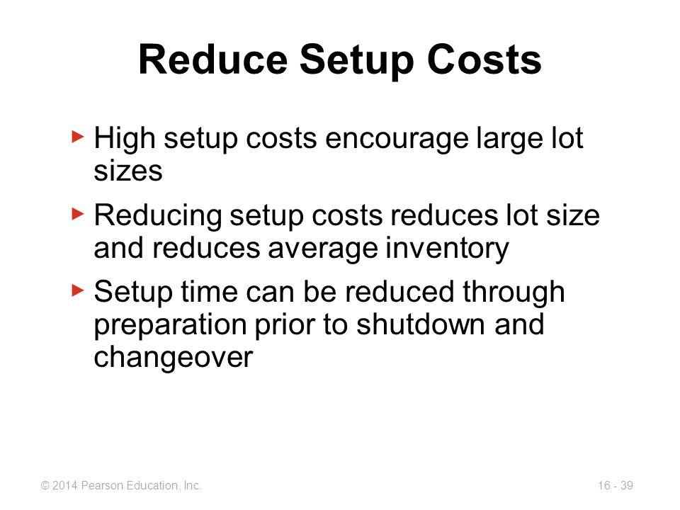 Reduce Setup Costs High setup costs encourage large lot sizes