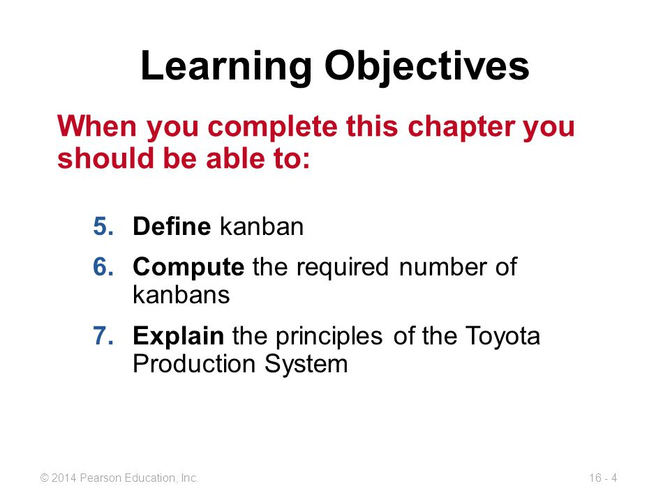 Learning Objectives When you complete this chapter you should be able to: Define kanban. Compute the required number of kanbans.