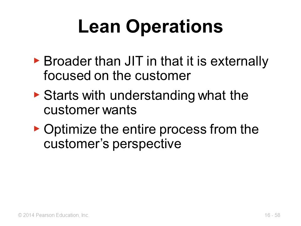 Lean Operations Broader than JIT in that it is externally focused on the customer. Starts with understanding what the customer wants.