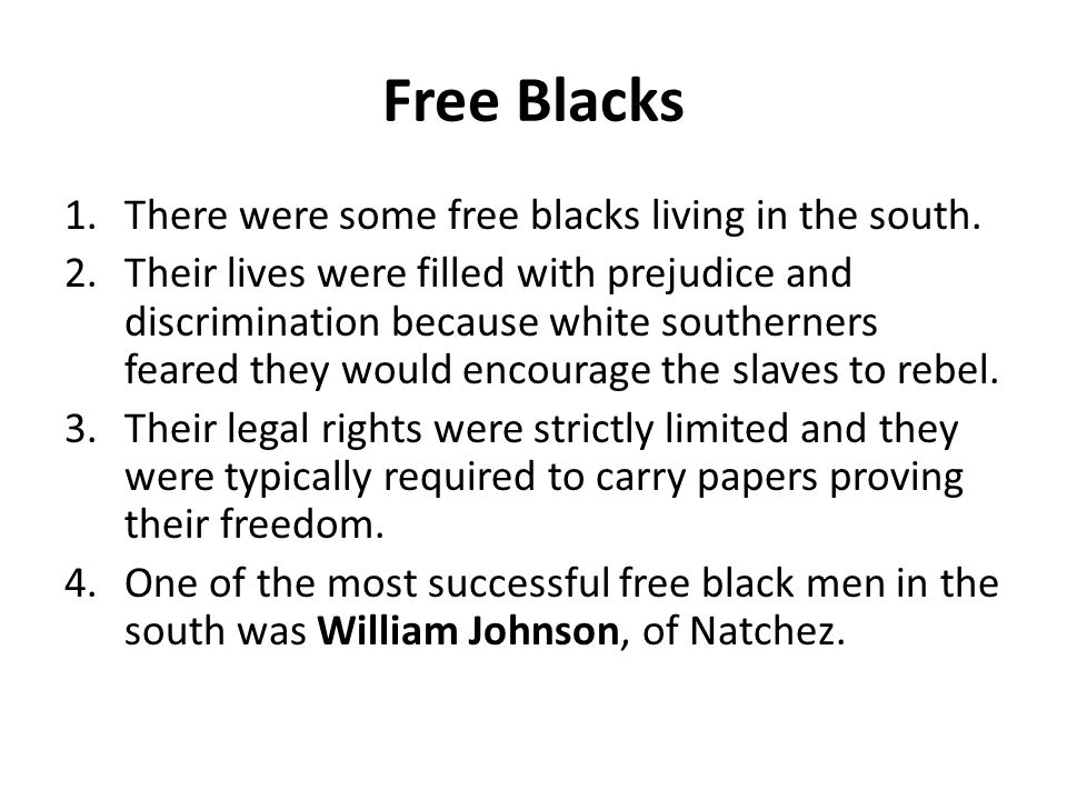 Free Blacks There were some free blacks living in the south.