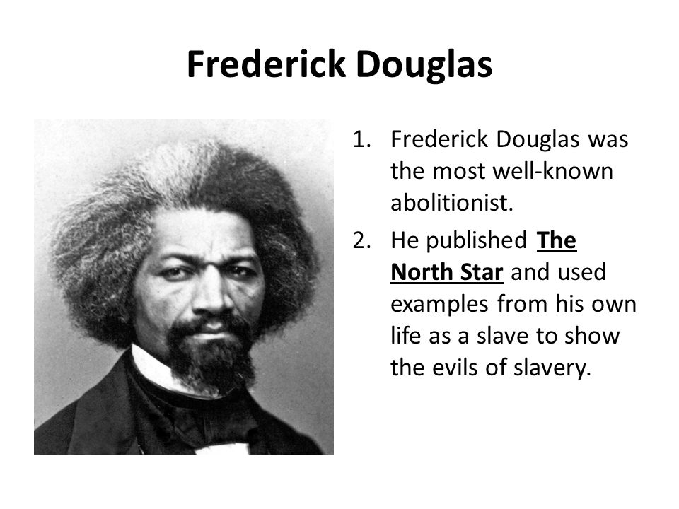 Frederick Douglas Frederick Douglas was the most well-known abolitionist.