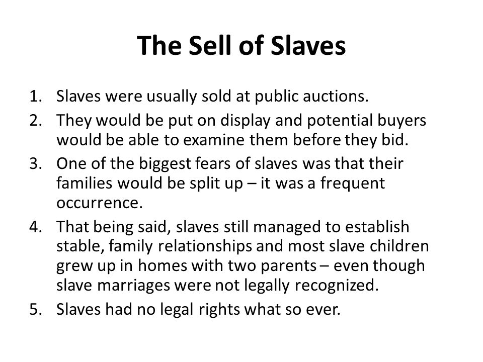 The Sell of Slaves Slaves were usually sold at public auctions.