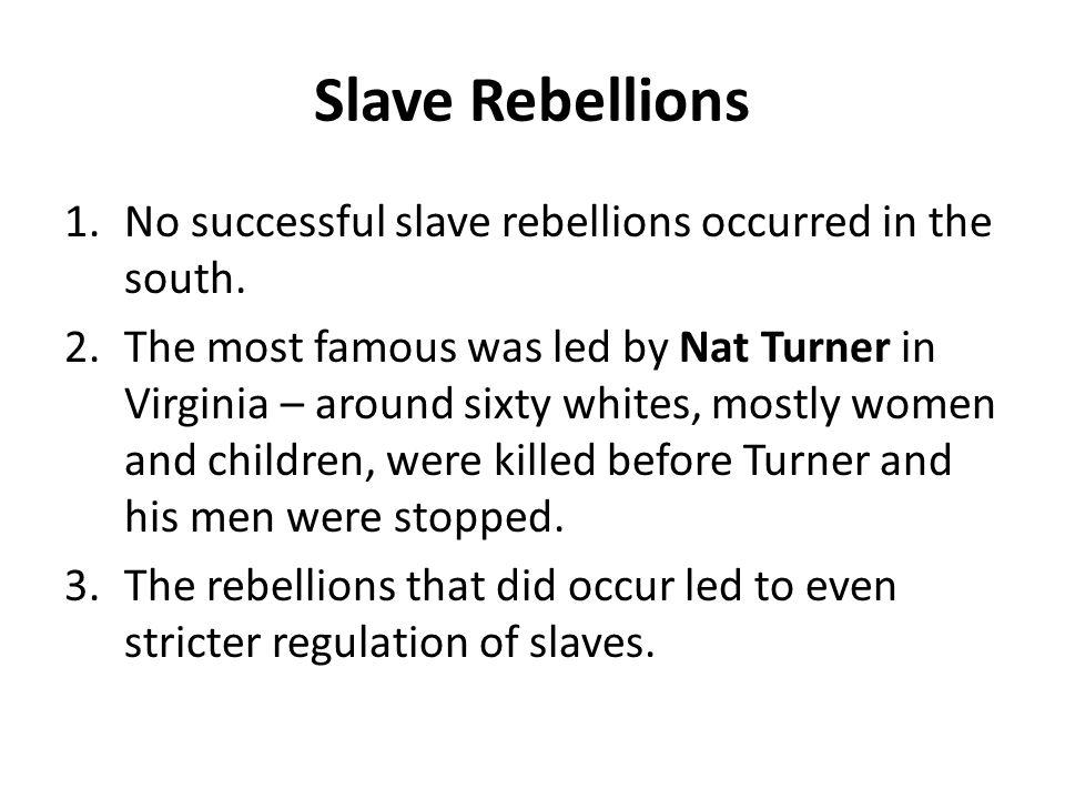 Slave Rebellions No successful slave rebellions occurred in the south.