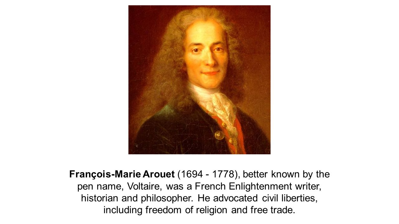 François-Marie Arouet (1694 - 1778), better known by the