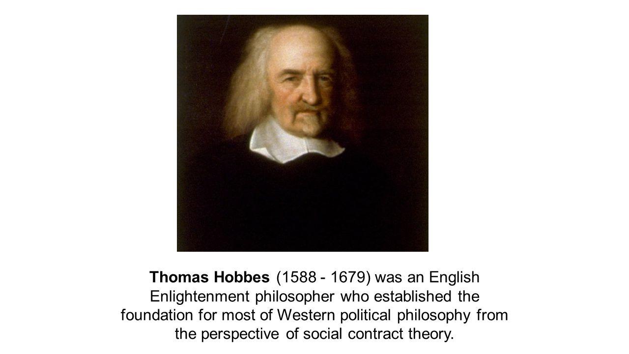 Thomas Hobbes (1588 - 1679) was an English