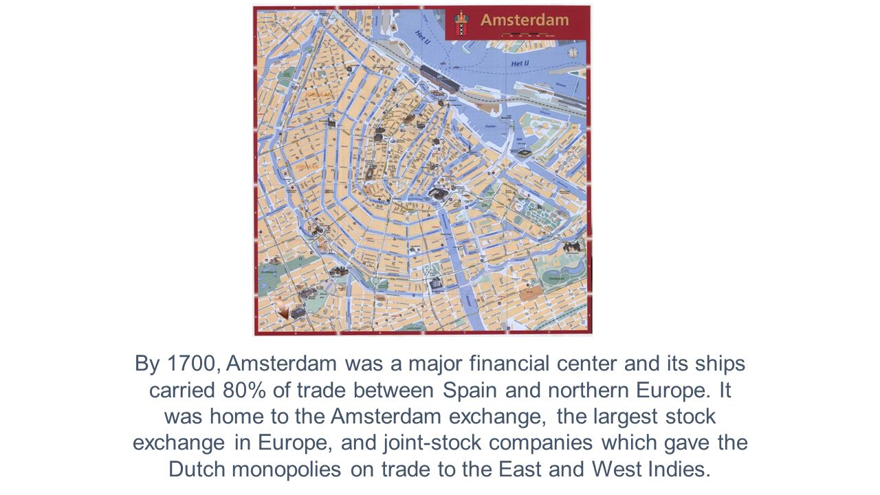 By 1700, Amsterdam was a major financial center and its ships carried 80% of trade between Spain and northern Europe.