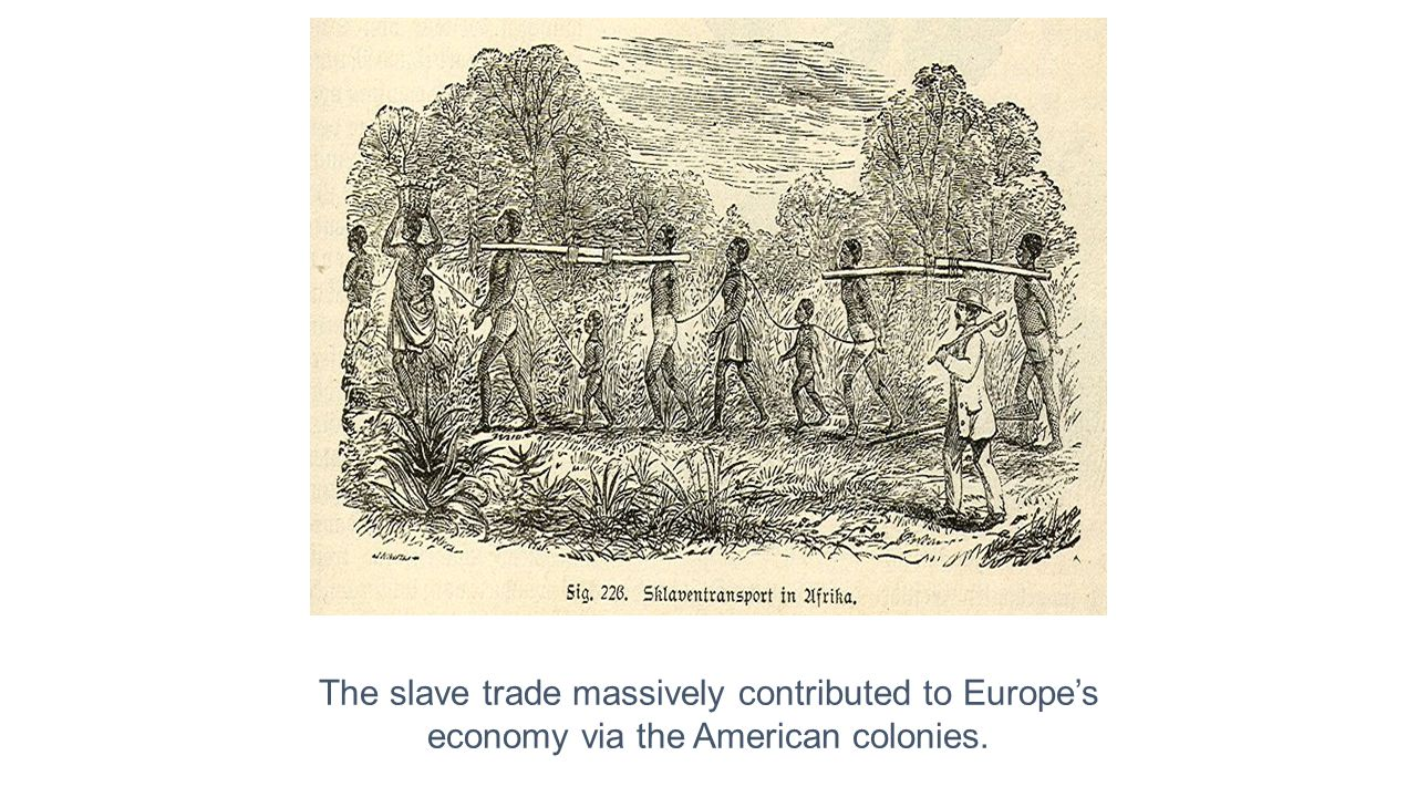 The slave trade massively contributed to Europe's
