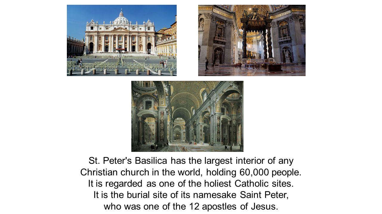 St. Peter s Basilica has the largest interior of any