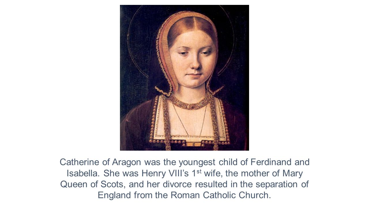 Catherine of Aragon was the youngest child of Ferdinand and Isabella