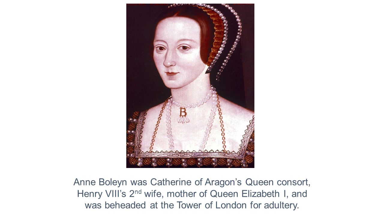 Anne Boleyn was Catherine of Aragon's Queen consort,