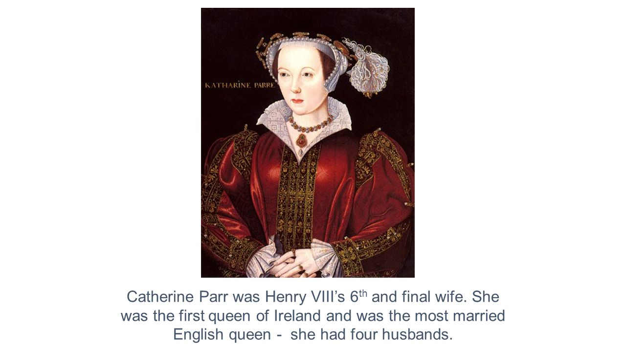 Catherine Parr was Henry VIII's 6th and final wife. She