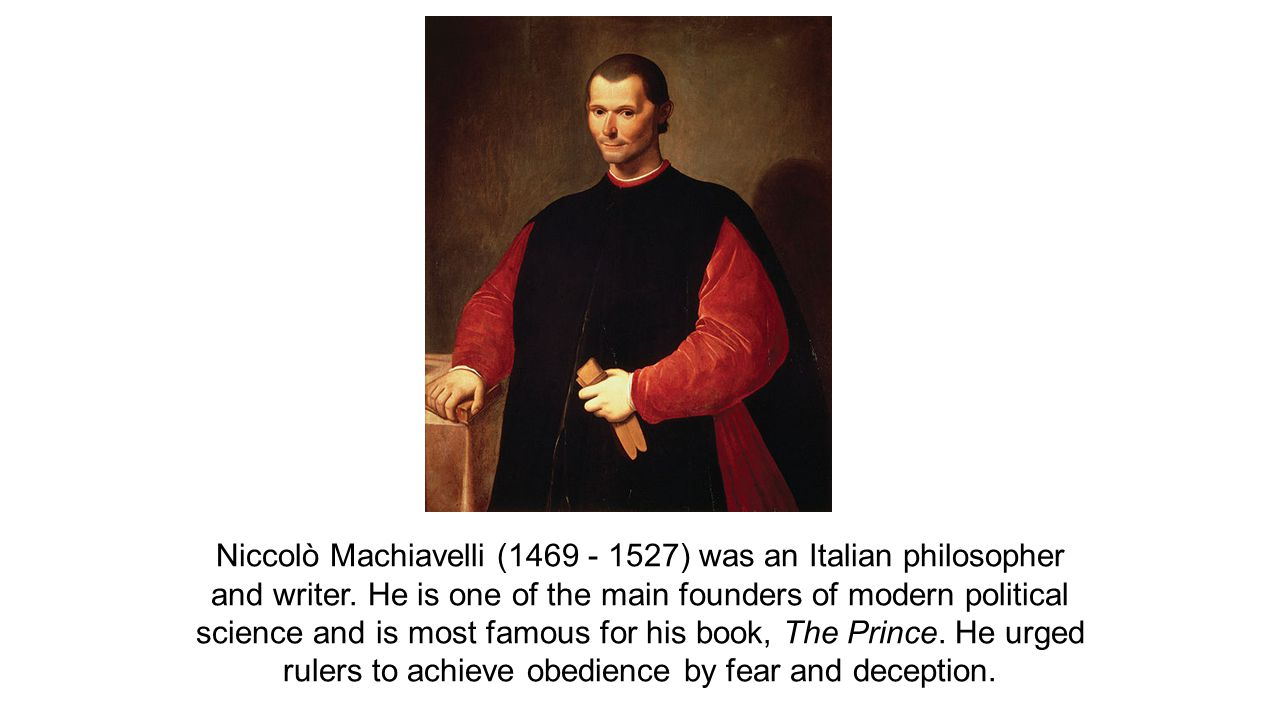 Niccolò Machiavelli (1469 - 1527) was an Italian philosopher and writer.