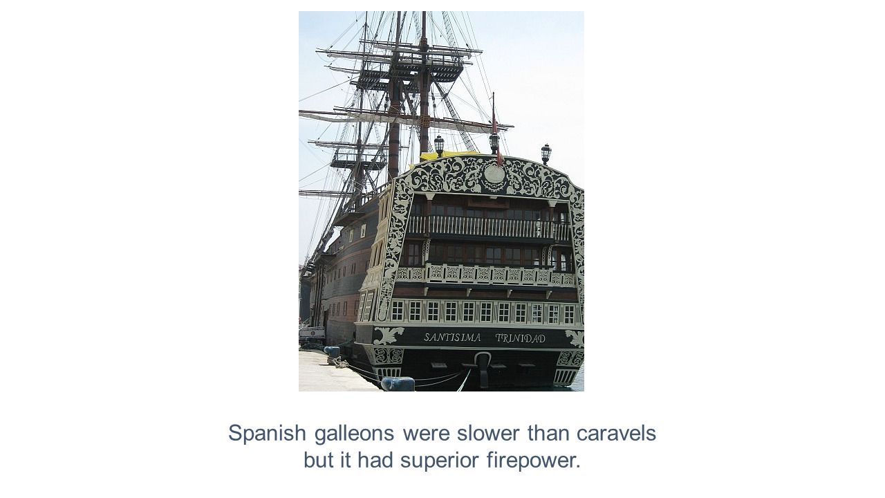 Spanish galleons were slower than caravels