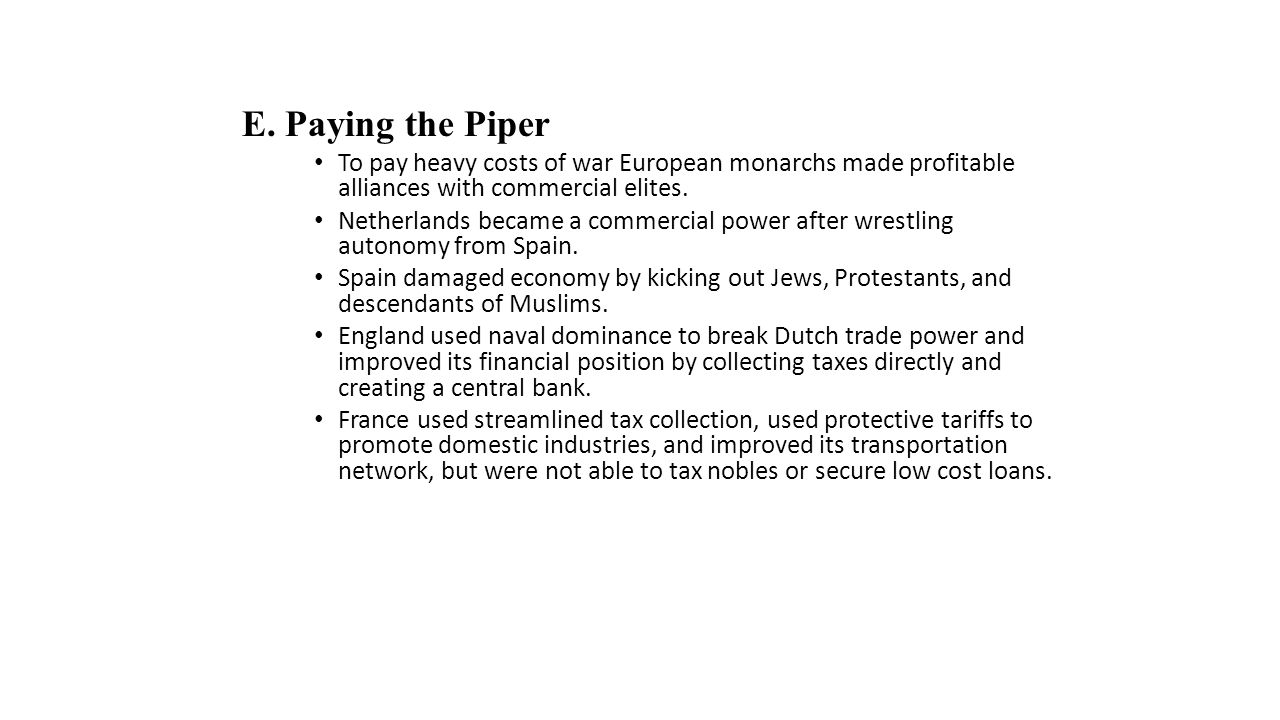 E. Paying the Piper To pay heavy costs of war European monarchs made profitable alliances with commercial elites.