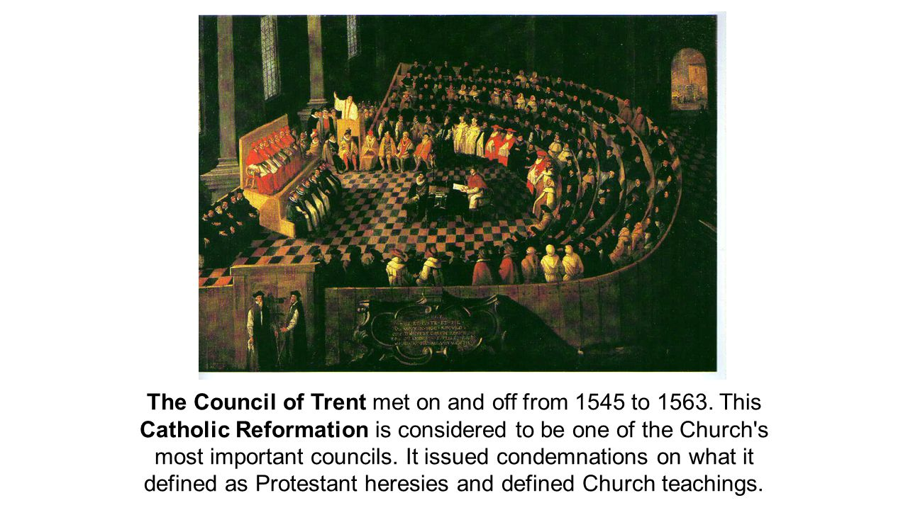 The Council of Trent met on and off from 1545 to 1563