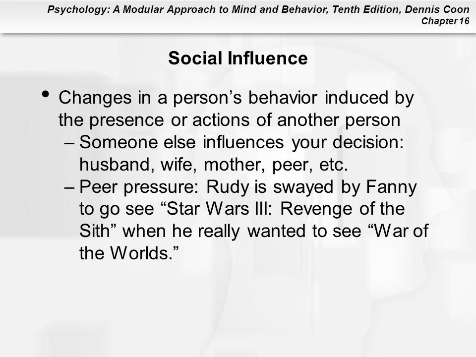 Social Influence Changes in a person's behavior induced by the presence or actions of another person.