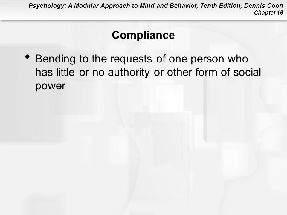 Compliance Bending to the requests of one person who has little or no authority or other form of social power.