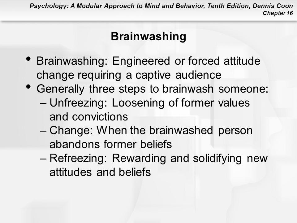 Brainwashing Brainwashing: Engineered or forced attitude change requiring a captive audience. Generally three steps to brainwash someone:
