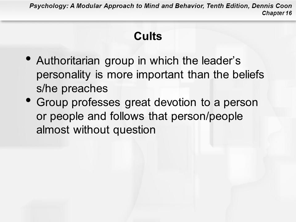 Cults Authoritarian group in which the leader's personality is more important than the beliefs s/he preaches.
