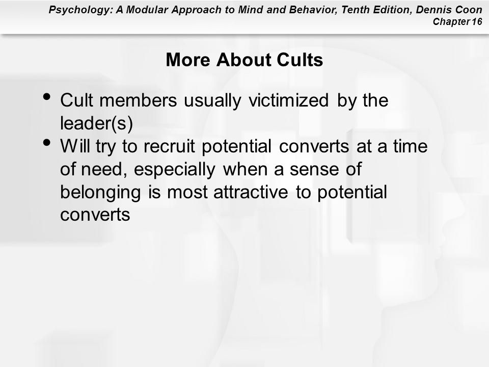 More About Cults Cult members usually victimized by the leader(s)