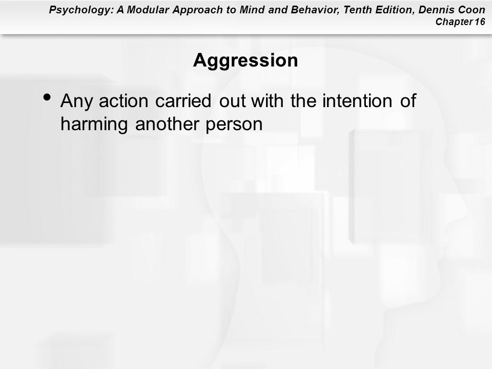 Aggression Any action carried out with the intention of harming another person