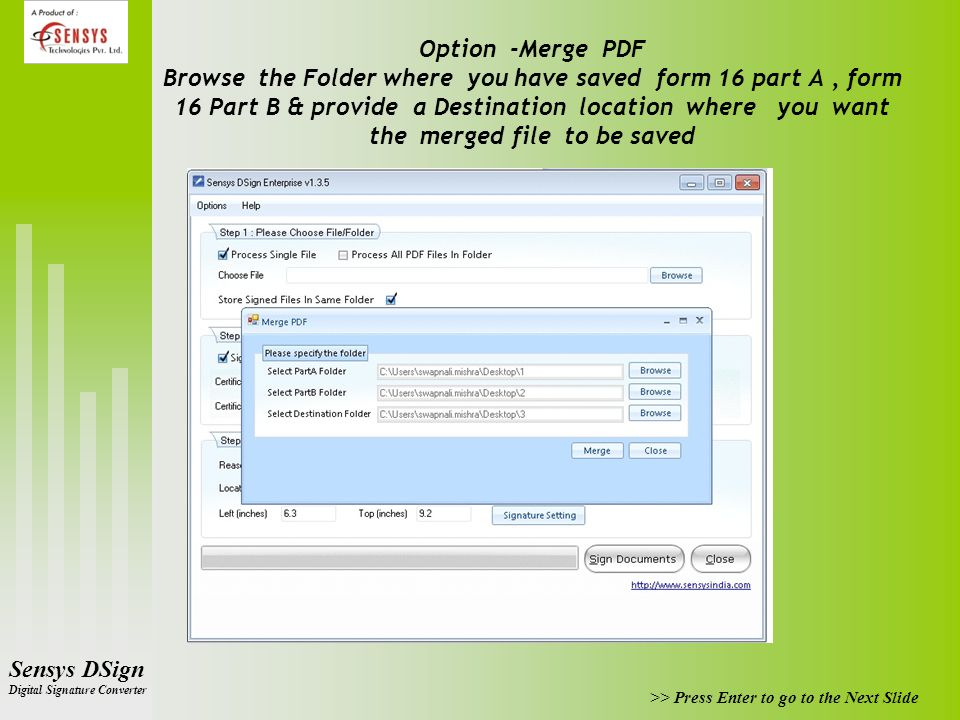 Option -Merge PDF Browse the Folder where you have saved form 16 part A , form 16 Part B & provide a Destination location where you want the merged file to be saved