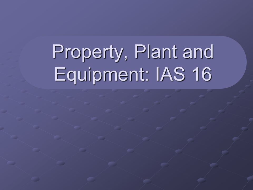 Property, Plant and Equipment: IAS 16