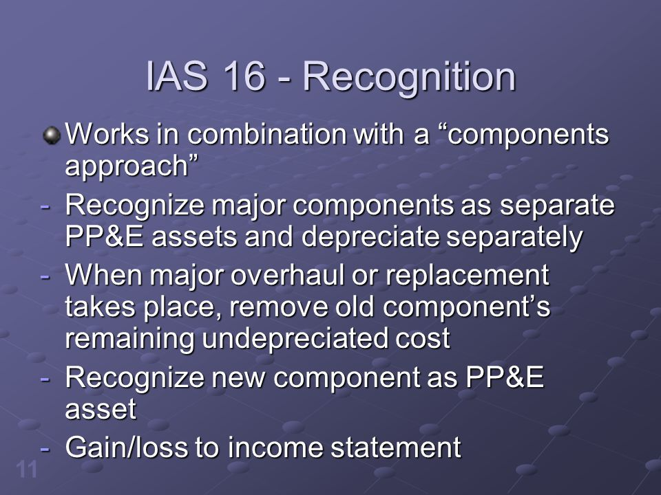 IAS 16 - Recognition Works in combination with a components approach