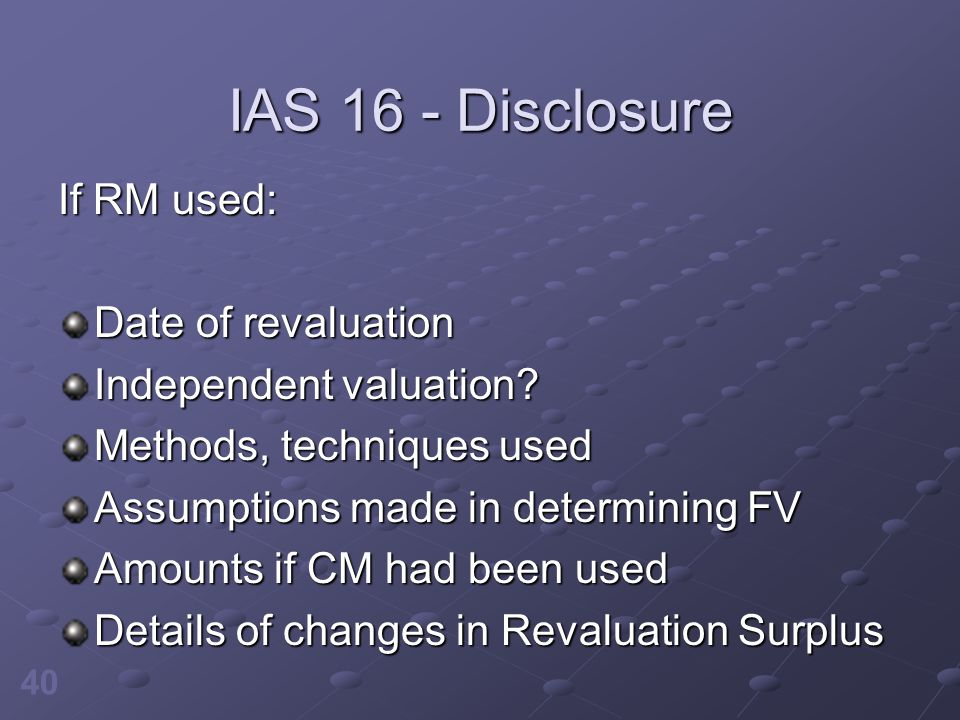 IAS 16 - Disclosure If RM used: Date of revaluation