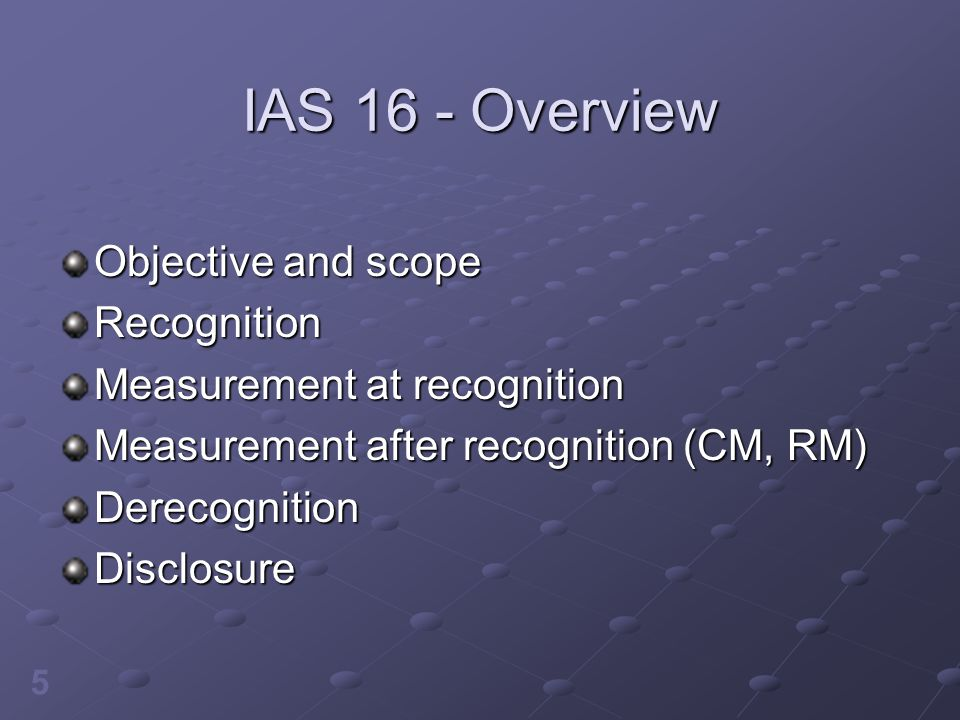 IAS 16 - Overview Objective and scope Recognition