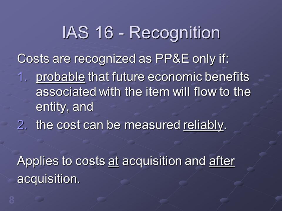 IAS 16 - Recognition Costs are recognized as PP&E only if: