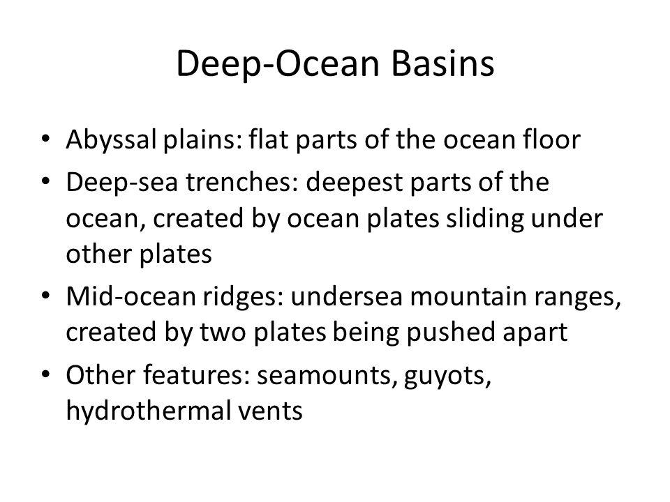 Deep-Ocean Basins Abyssal plains: flat parts of the ocean floor