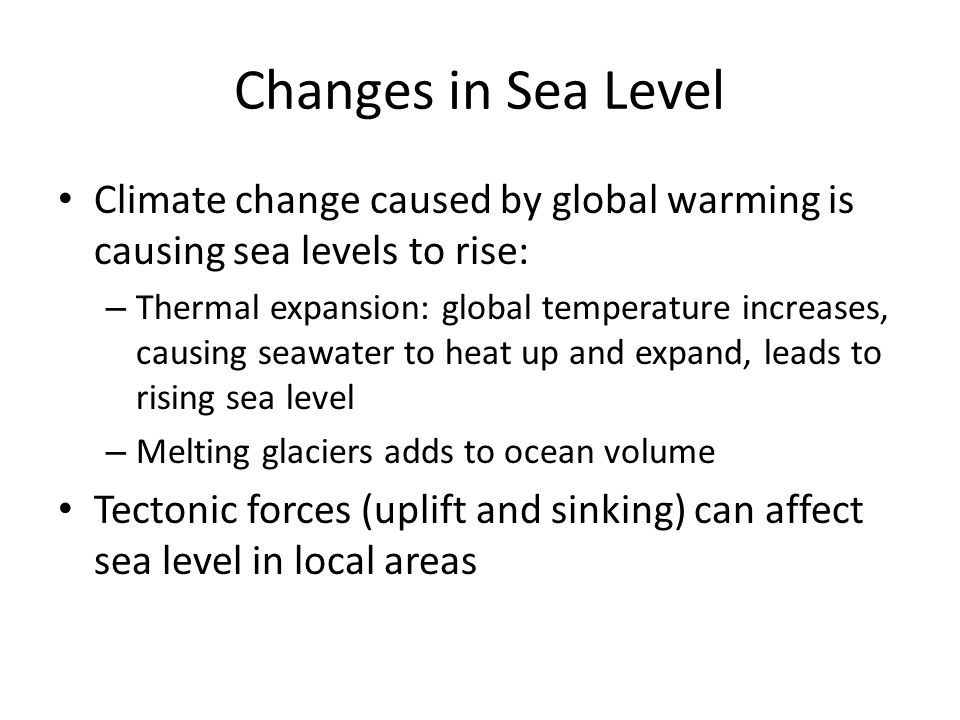 Changes in Sea Level Climate change caused by global warming is causing sea levels to rise: