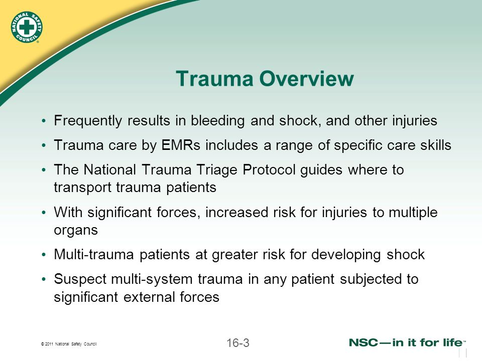 Trauma Overview Frequently results in bleeding and shock, and other injuries. Trauma care by EMRs includes a range of specific care skills.