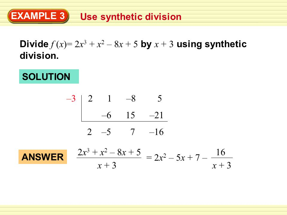 EXAMPLE 3 Use synthetic division. Divide f (x)= 2x3 + x2 – 8x + 5 by x + 3 using synthetic. division.