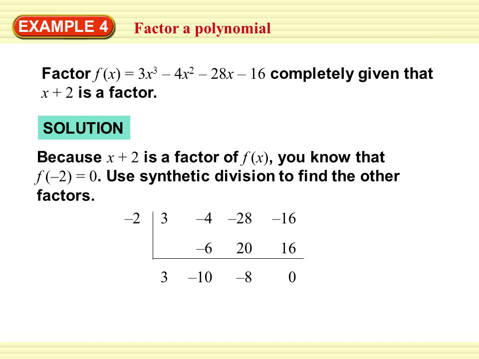 EXAMPLE 4 Factor a polynomial. Factor f (x) = 3x3 – 4x2 – 28x – 16 completely given that. x + 2 is a factor.