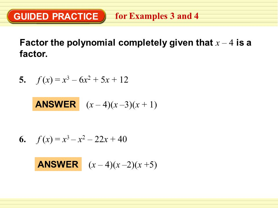 GUIDED PRACTICE for Examples 3 and 4. Factor the polynomial completely given that x – 4 is a factor.