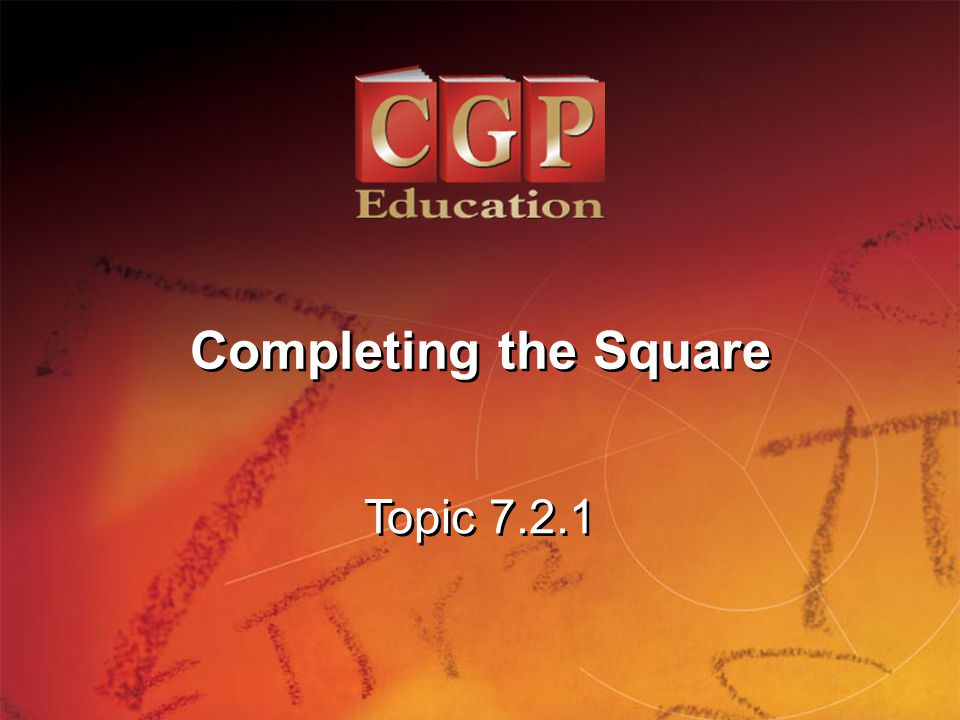 Completing the Square Topic 7.2.1