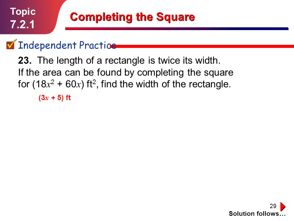 Completing the Square 7.2.1 Topic Independent Practice