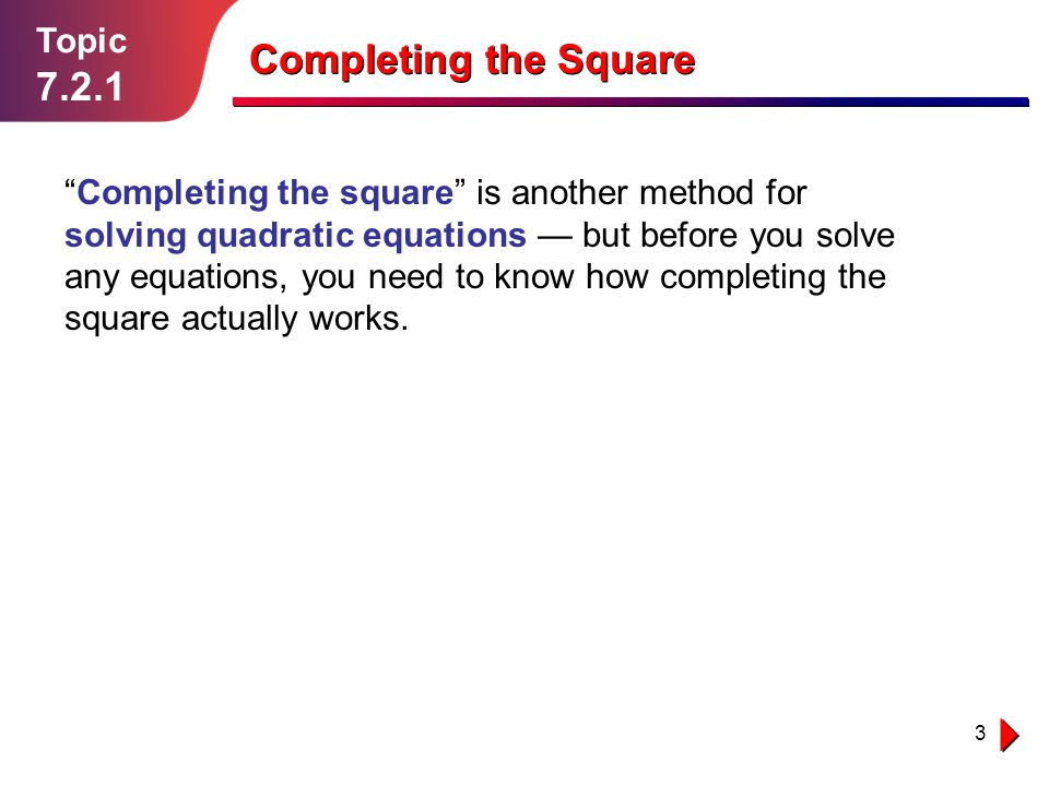 Completing the Square 7.2.1 Topic