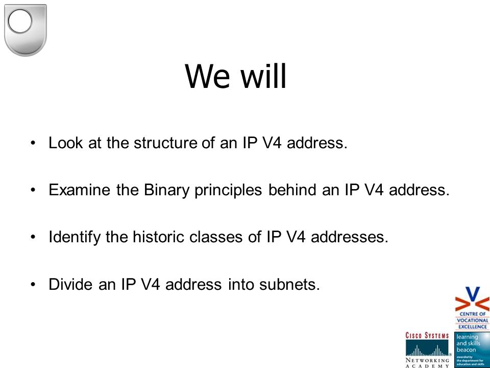 We will Look at the structure of an IP V4 address.